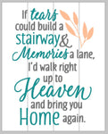 If tears could build a stairway and memories a lane, I'd walk right up to heaven and bring you home again