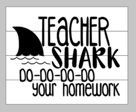 Teacher shark do-do-do-do your homework