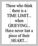 Those who think there is a time limit...when grieving...have never lost a piece of their heart