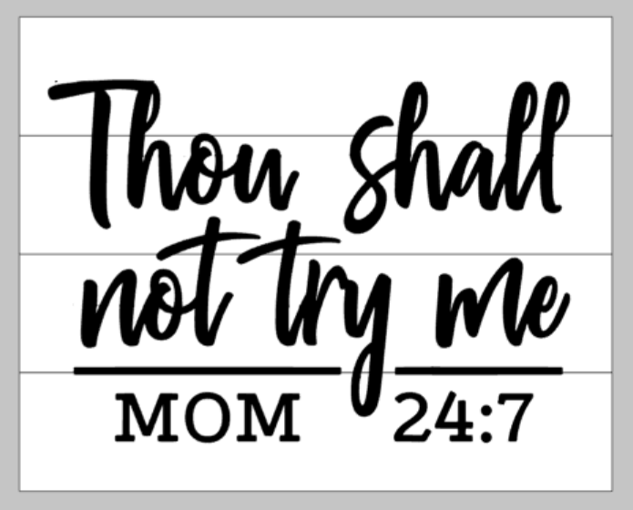 Thou Shall Not Try Me -MOM 24:7