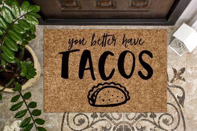 You better have Tacos