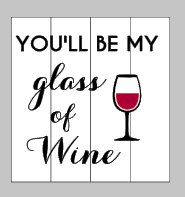 You'll be my glass of wine
