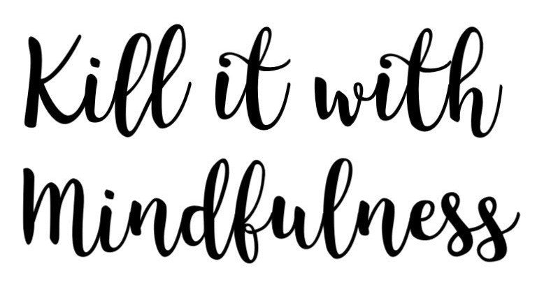 Kill It With Mindfulness