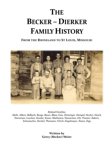 BECKER:  The Becker-Dierker Family History From the Rhineland to St. Louis, Missouri