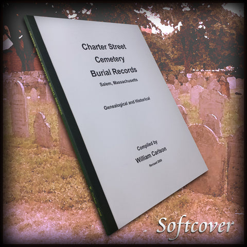 SALEM, MA: CHARTER STREET CEMETERY BURIAL RECORDS. Salem Massachusetts.  Revised, 2009.  (Softcover)