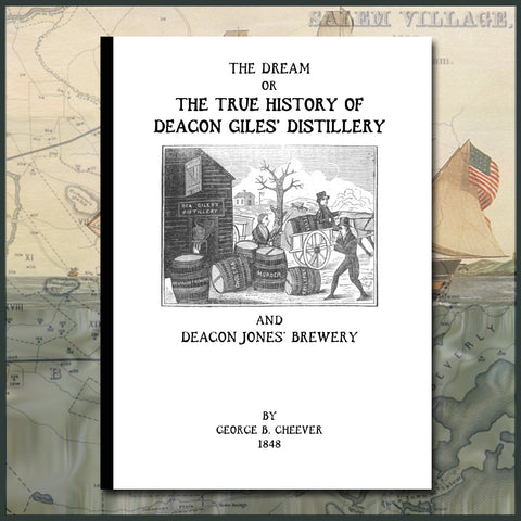 SALEM, MA: The dream, or, The true history of Deacon Giles's distillery, and Deacon Jones's brewery. (Softcover)