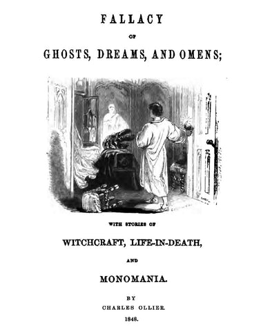 GHOSTS: FALLACY OF GHOSTS, DREAMS AND OMENS; With Stories of Witchcraft, Life-In-Death, and Monomania.  (1848)