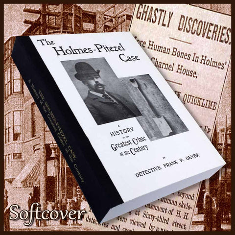 HOLMES - PITEZEL CASE: A History of the Greatest Crime of the Century.