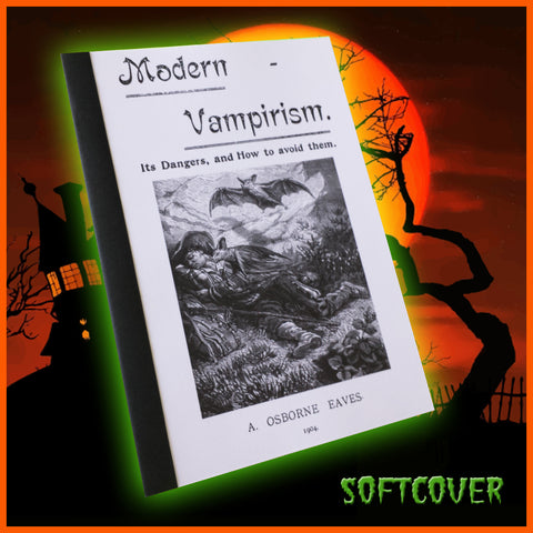Modern Vampirism: Its Dangers and How To Avoid Them (1904) (Softcover)