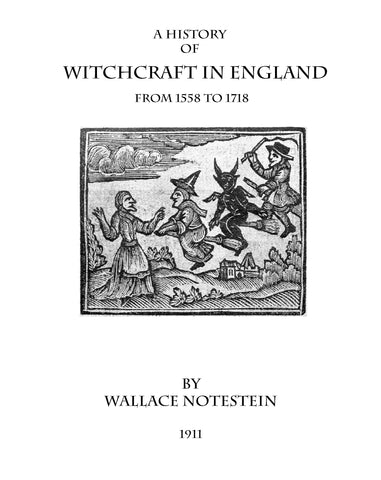 WITCHCRAFT: A History of Witchcraft in England from 1558 to 1718