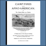 Camp-Fires of the Afro-American; or, The colored man as a patriot, soldier, sailor, and hero,in the cause of free America