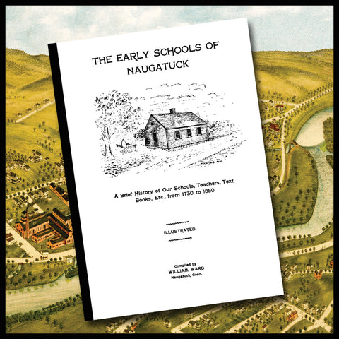 NAUGATUCK, CT: The early schools of Naugatuck. A brief history of our schools, teachers, text books, etc., from 1730-1850 (Softcover)