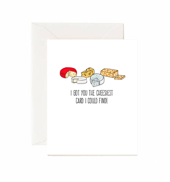 I Got You The Cheesiest Card I Could Find You!