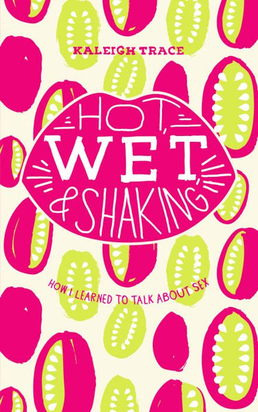 Hot Wet & Shaking / Kaleigh Trace