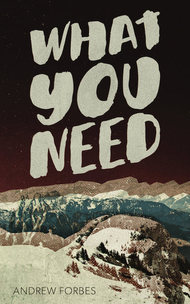 What You Need / Andrew Forbes