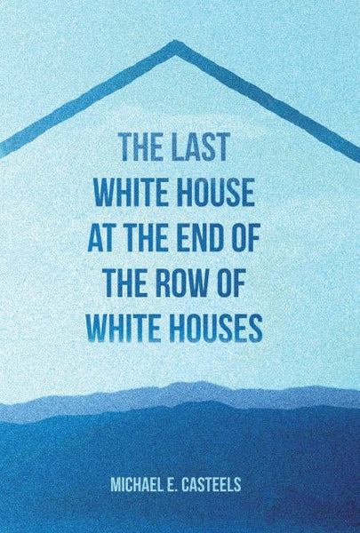 The Last White House At The End Of The Row Of White Houses / Michael E. Casteels