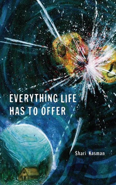 Everything Life Has to Offer / Shari Kasman