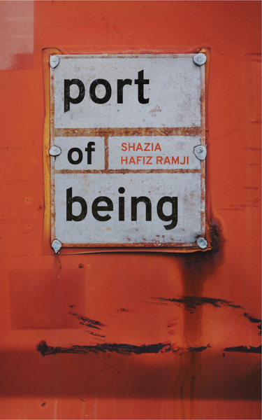 Port of Being / Shazia Hafiz Ramji