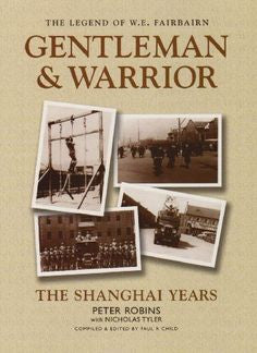 THE LEGEND OF W. E. FAIRBAIRN. GENTLEMAN & WARRIOR (THE SHANGHAI YEARS) by Peter Robins. - CQB Publications