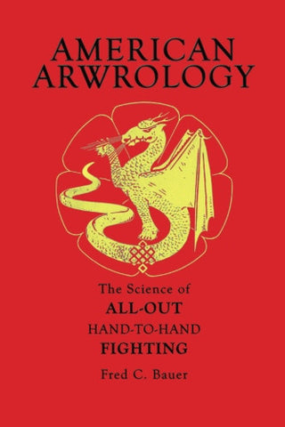 AMERICAN ARWROLOGY. THE SCIENCE OF ALL OUT HAND-TO-HAND FIGHTING by Fred C. Bauer - CQB Publications