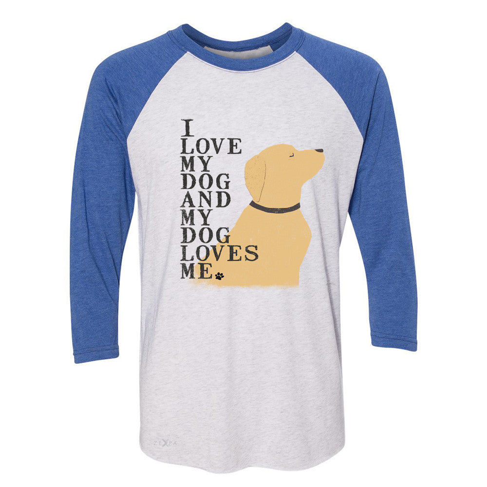 I Love My Dog And Dog Loves Me 3/4 Sleevee Raglan Tee Graphic Cute Dog Tee - Zexpa Apparel - 3