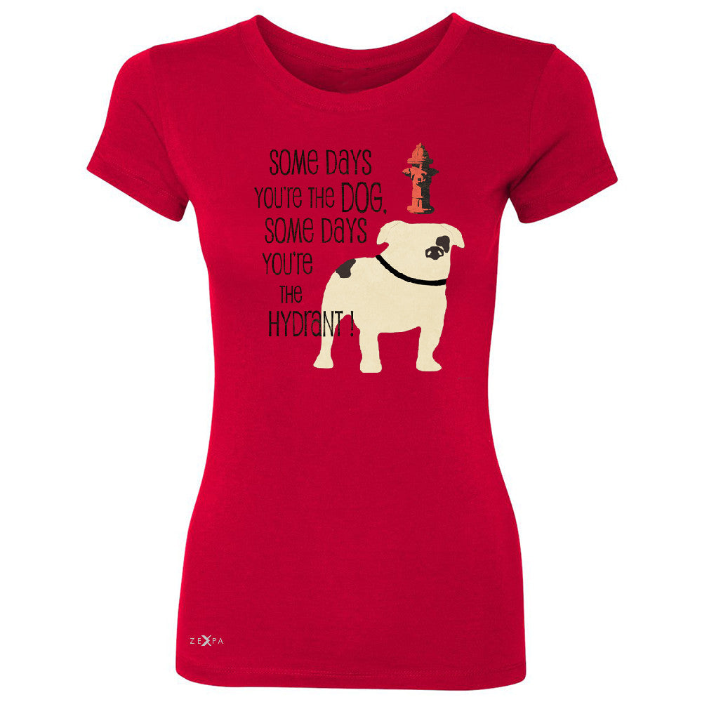 Some Days You're The Dog Some Days Hydrant Women's T-shirt Graph Tee - Zexpa Apparel - 4