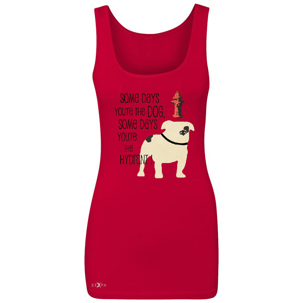 Some Days You're The Dog Some Days Hydrant Women's Tank Top Graph Sleeveless - Zexpa Apparel - 3