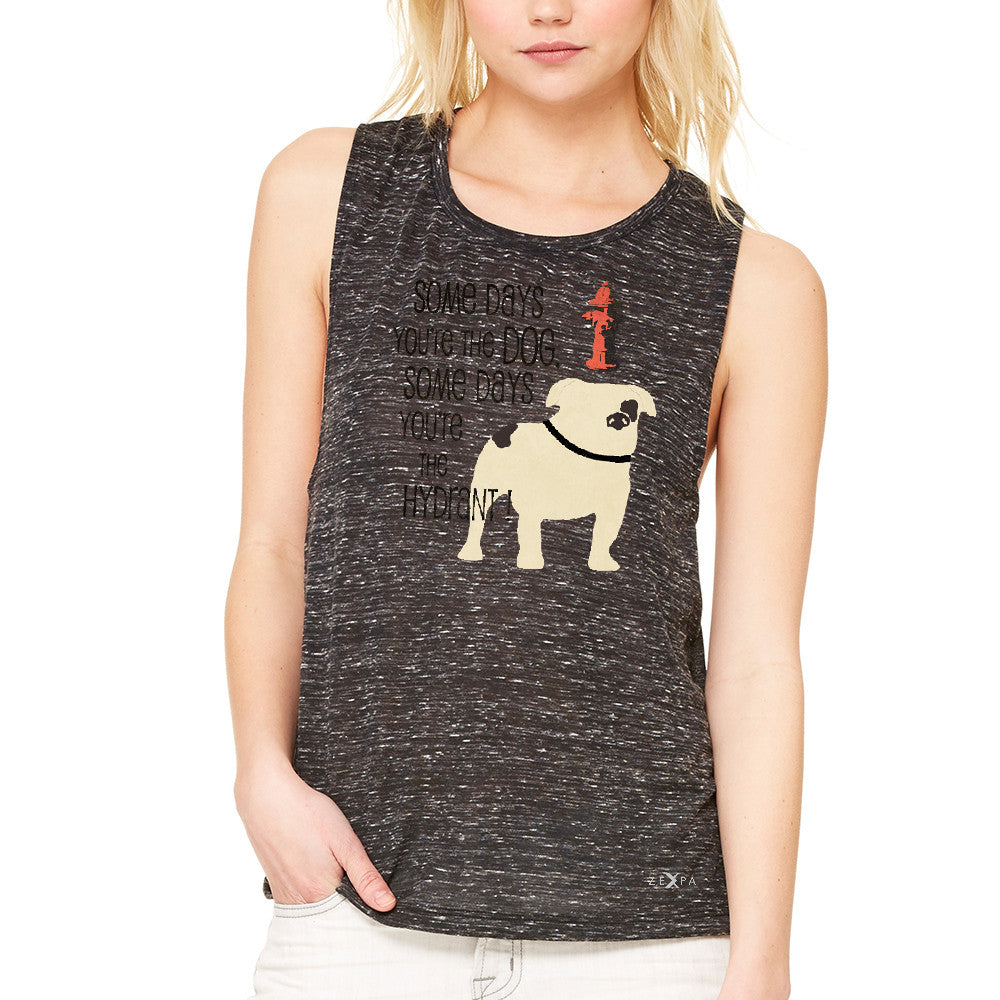 Some Days You're The Dog Some Days Hydrant Women's Muscle Tee Graph Tanks - Zexpa Apparel - 3
