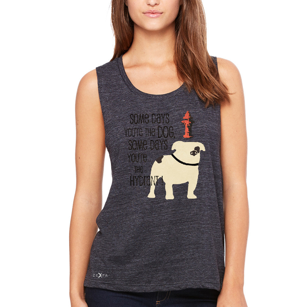 Some Days You're The Dog Some Days Hydrant Women's Muscle Tee Graph Tanks - Zexpa Apparel - 1