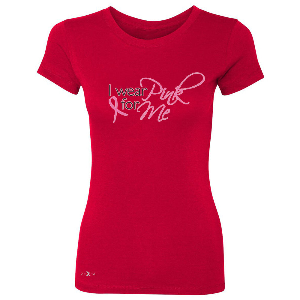 I Wear Pink For Me Women's T-shirt Breast Cancer Awareness Month Tee - Zexpa Apparel - 4