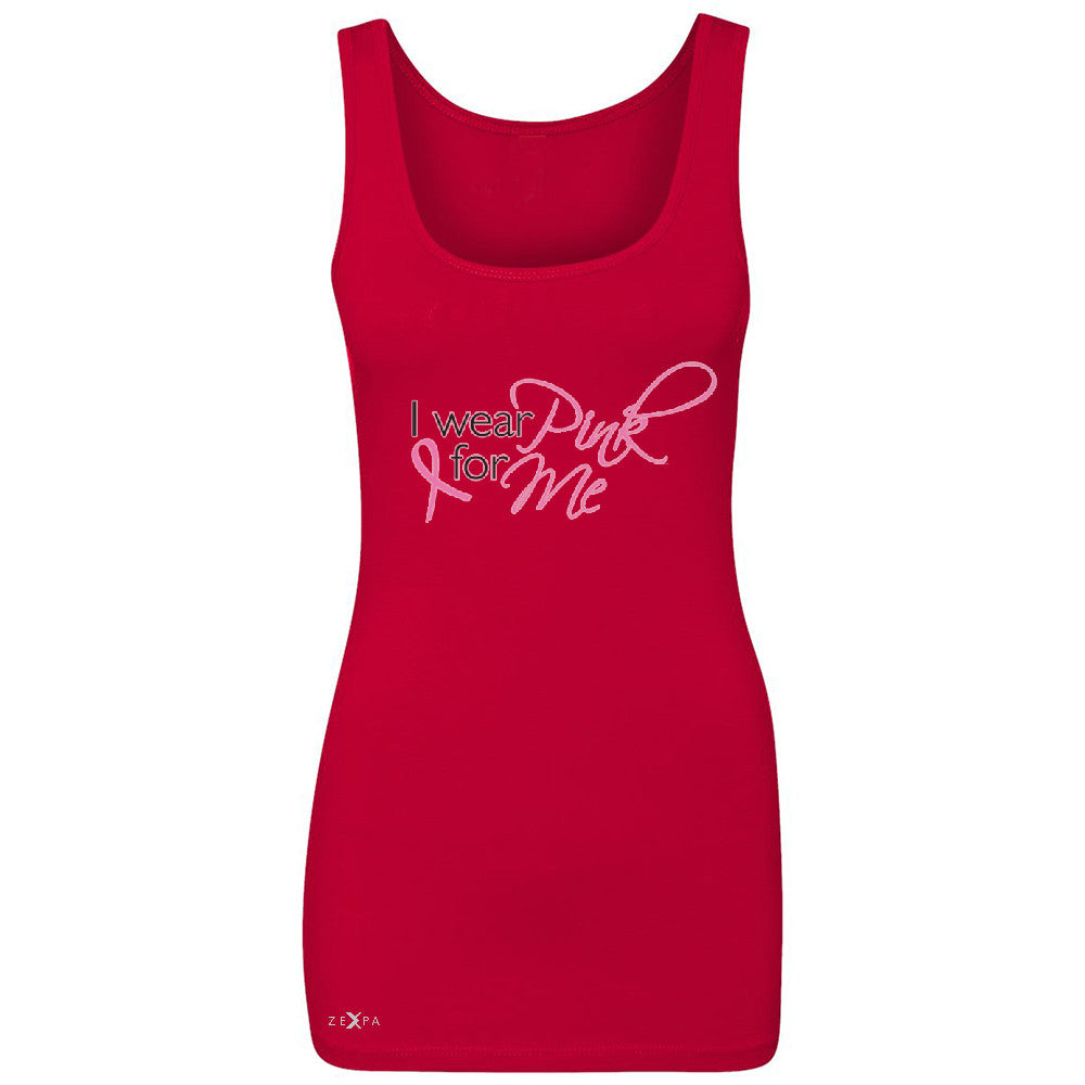 I Wear Pink For Me Women's Tank Top Breast Cancer Awareness Month Sleeveless - Zexpa Apparel - 3