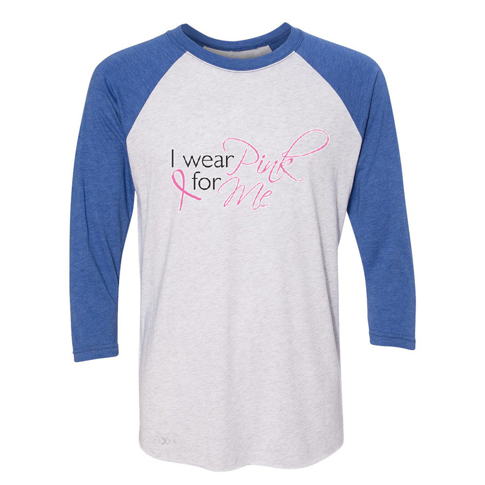 I Wear Pink For Me 3/4 Sleevee Raglan Tee Breast Cancer Awareness Month Tee - Zexpa Apparel - 3