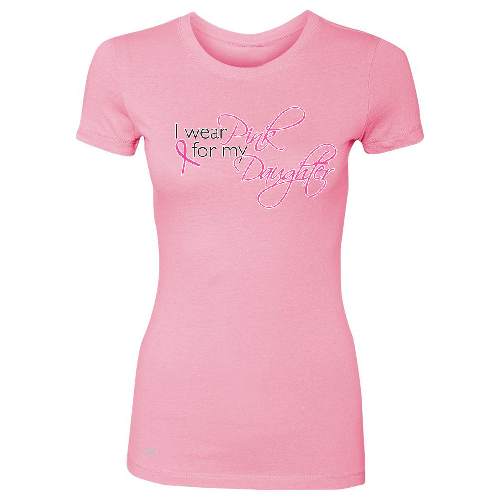 I Wear Pink For My Daughter Women's T-shirt Breast Cancer Awareness Tee - Zexpa Apparel - 3