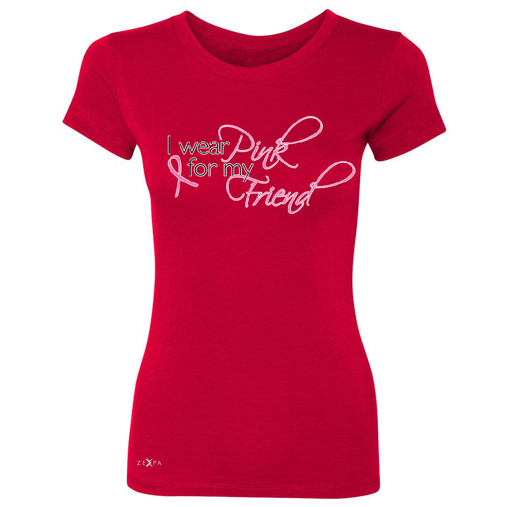 I Wear Pink For My Friend Women's T-shirt Breast Cancer Awareness Tee - Zexpa Apparel - 4