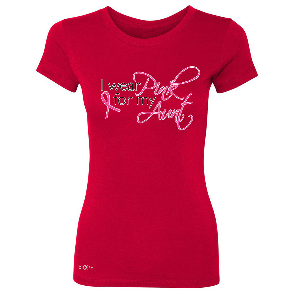 I Wear Pink For My Aunt Women's T-shirt Breast Cancer Awareness Tee - Zexpa Apparel - 4