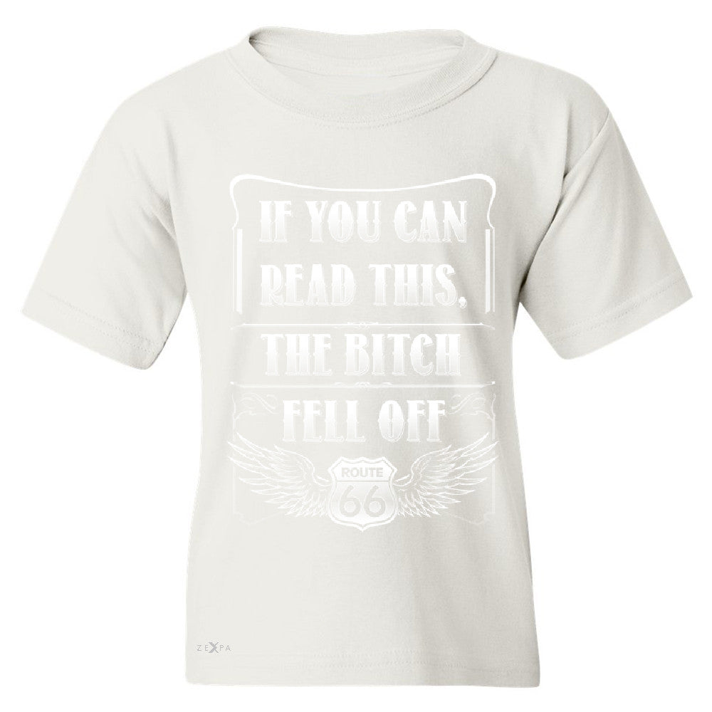 If You Can Read This The B*tch Fell Off Youth T-shirt Biker Tee - Zexpa Apparel - 5