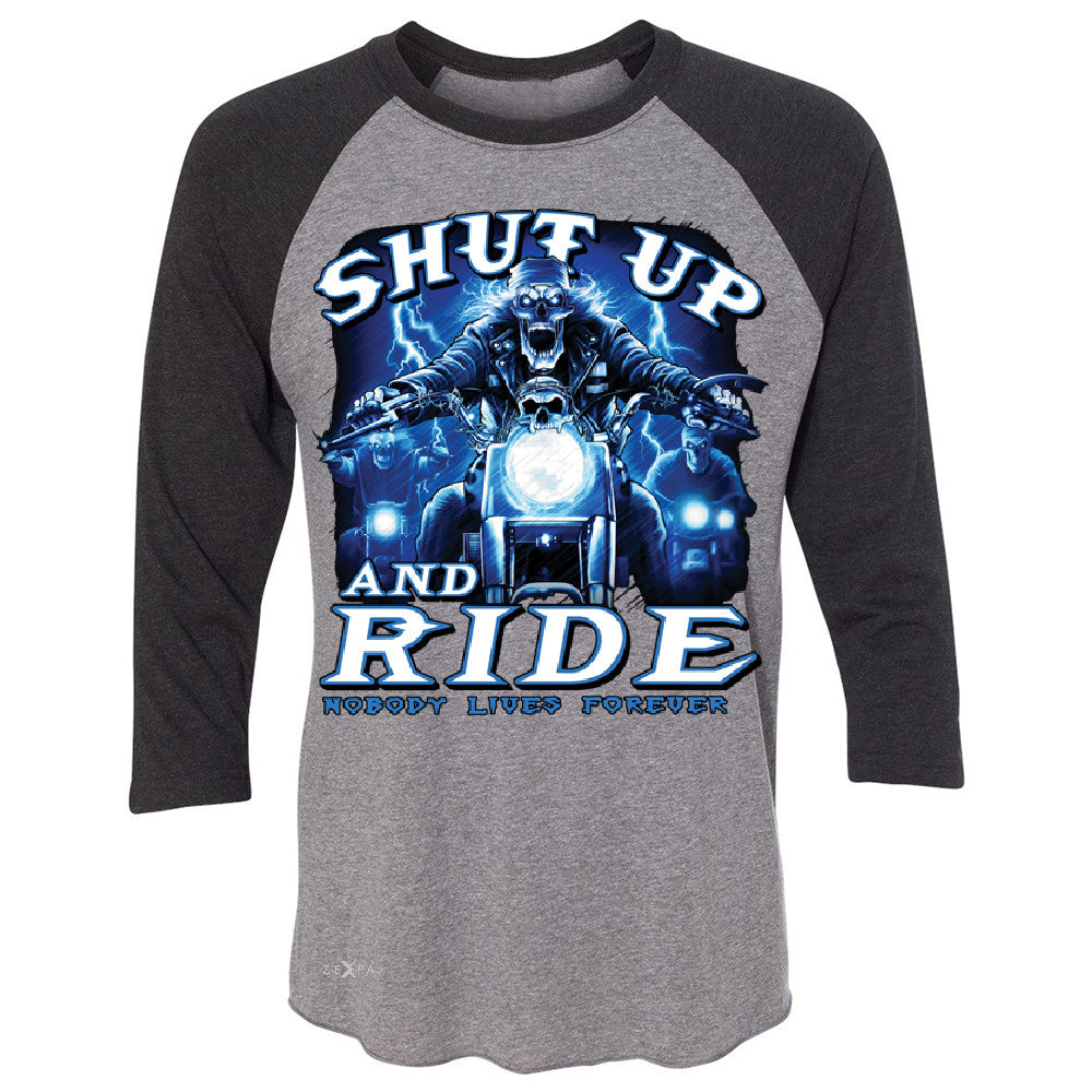 Shut Up and Ride Nobody Lives Forever 3/4 Sleevee Raglan Tee Skeleton Tee - Zexpa Apparel - 1