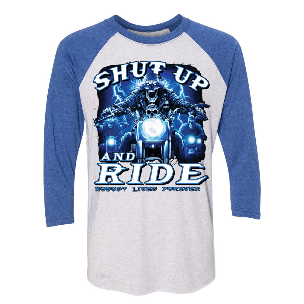Shut Up and Ride Nobody Lives Forever 3/4 Sleevee Raglan Tee Skeleton Tee - Zexpa Apparel - 3