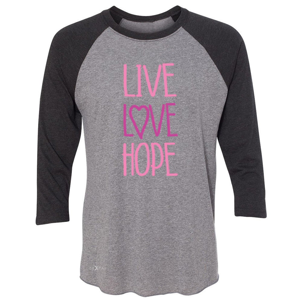 Live Love Hope 3/4 Sleevee Raglan Tee Breast Cancer Awareness Event Oct Tee - Zexpa Apparel - 1