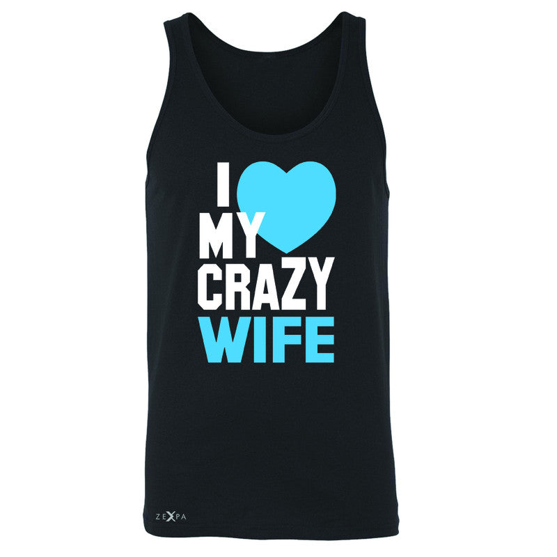 I Love My Crazy Wife Men's Jersey Tank Couple Matching July 4th Sleeveless - Zexpa Apparel - 1