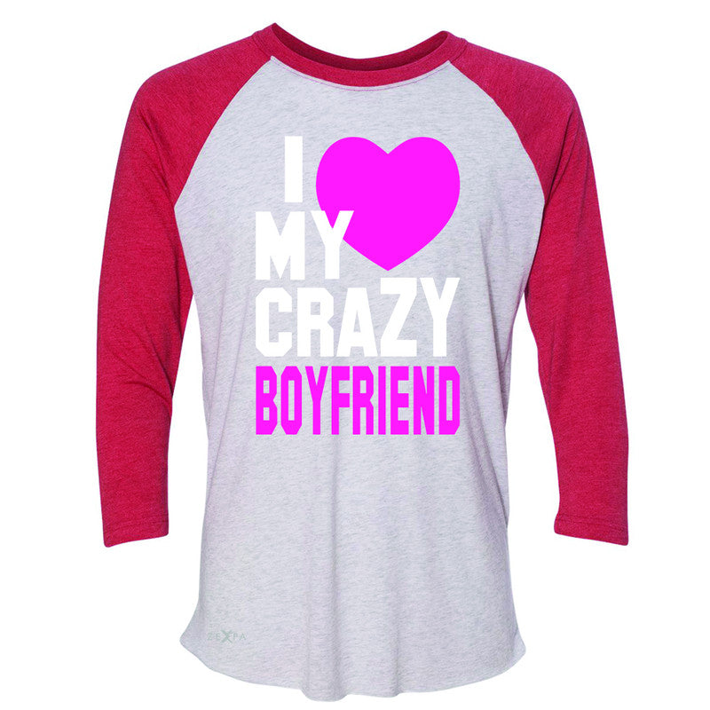 I Love My Crazy Boyfriend 3/4 Sleevee Raglan Tee Couple Matching July 4 Tee - Zexpa Apparel - 2