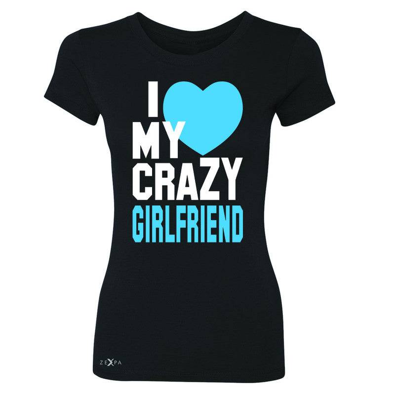 I Love My Crazy Girlfriend Women's T-shirt Couple Matching July 4 Tee - Zexpa Apparel - 1