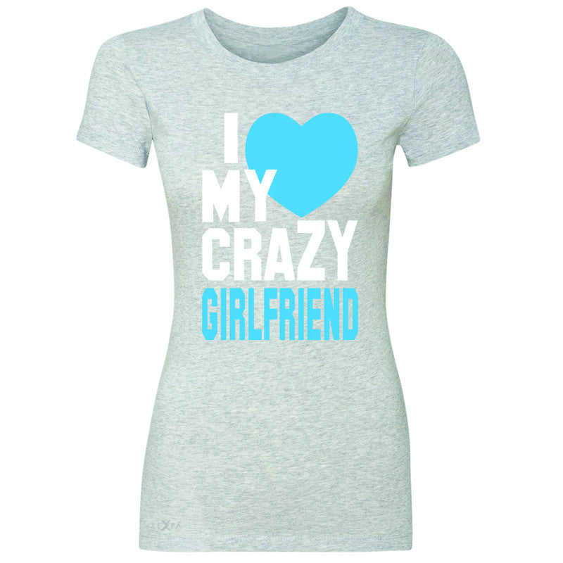 I Love My Crazy Girlfriend Women's T-shirt Couple Matching July 4 Tee - Zexpa Apparel - 2