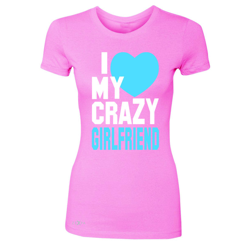 I Love My Crazy Girlfriend Women's T-shirt Couple Matching July 4 Tee - Zexpa Apparel - 3