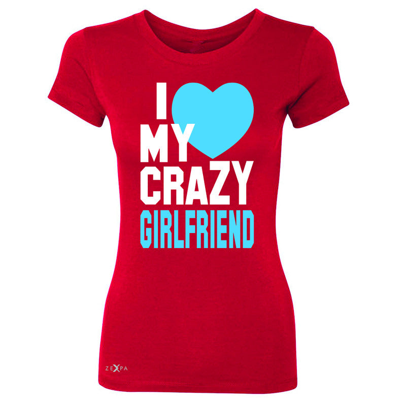 I Love My Crazy Girlfriend Women's T-shirt Couple Matching July 4 Tee - Zexpa Apparel - 4