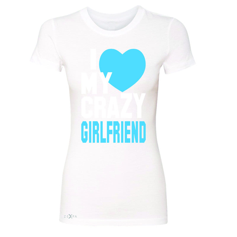 I Love My Crazy Girlfriend Women's T-shirt Couple Matching July 4 Tee - Zexpa Apparel - 5