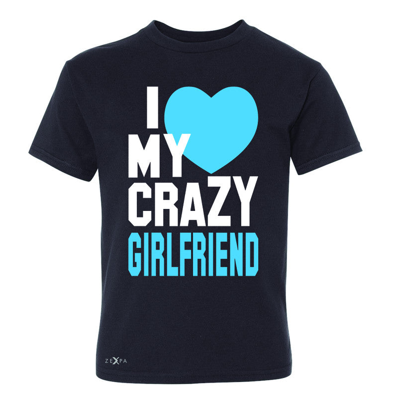 I Love My Crazy Girlfriend Youth T-shirt Couple Matching July 4 Tee - Zexpa Apparel - 1