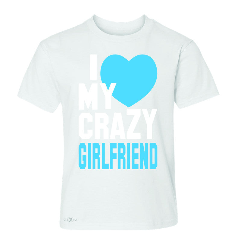 I Love My Crazy Girlfriend Youth T-shirt Couple Matching July 4 Tee - Zexpa Apparel - 5