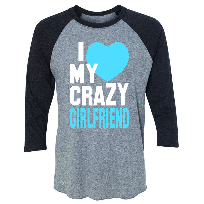 I Love My Crazy Girlfriend 3/4 Sleevee Raglan Tee Couple Matching July 4 Tee - Zexpa Apparel - 1