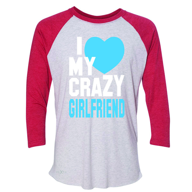 I Love My Crazy Girlfriend 3/4 Sleevee Raglan Tee Couple Matching July 4 Tee - Zexpa Apparel - 2